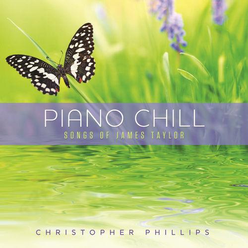 Piano Chill: Songs Of James Taylor by Christopher Phillips