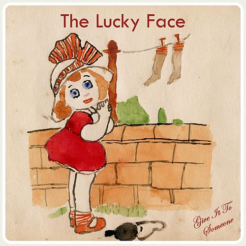Give It to Someone by The Lucky Face