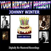 Your Birthday Present - Johnny Winter by Johnny Winter