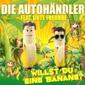 Willst Du eine Banane? by Die Autohändler