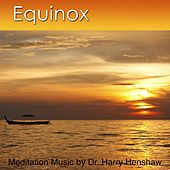 Meditation Music of Equinox (Music Meditation By Dr; Harry Henshaw) by Dr. Harry Henshaw