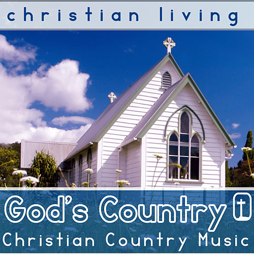 Christian Living God's Country: 30 Christian Country Songs by George Jones, Merle Haggard, The Stanley Brothers & More! by Various Artists