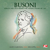 Busoni: Sonata No. 2 in E Minor for Violin and Piano, Op. 36a (Digitally Remastered) by Erich Appel
