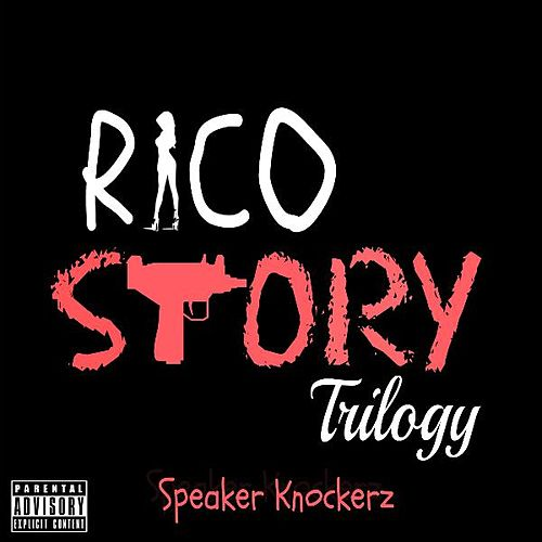 Rico Story Trilogy by Speaker Knockerz