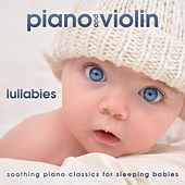 Piano and Violin Lullabies by Soothing Piano Classics for Sleeping Babies