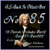 Bach In Musical Box 185 /  18 Chorale Preludes Part2 BWV657-BWV662 - EP by Shinji Ishihara