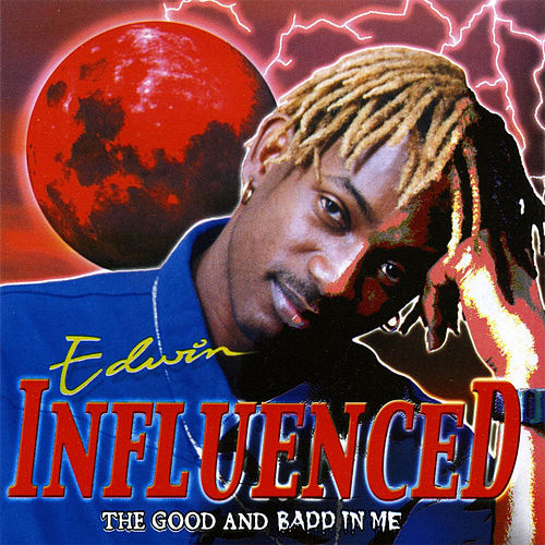Influenced - The Good And Badd In Me by Edwin Yearwood