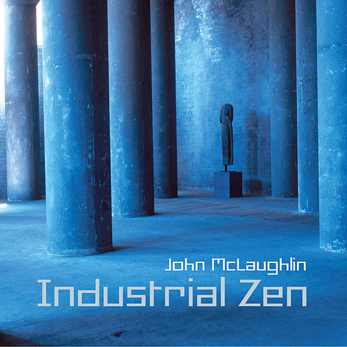 Industrial Zen by John McLaughlin