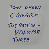 Canary: The Rest of Tony Green, Vol. Three by Tony Green