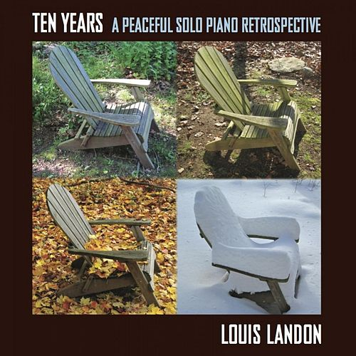 Ten Years - A Peaceful Solo Piano Retrospective by Louis Landon