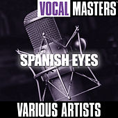 Vocal Masters: Spanish Eyes by Various Artists
