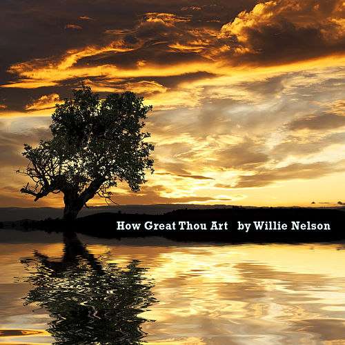 How Great Thou Art by Willie Nelson