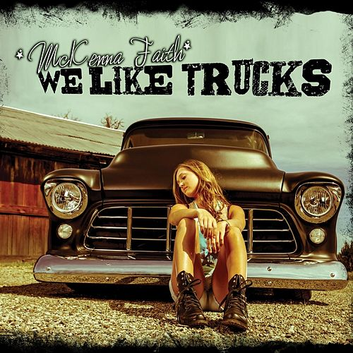 We Like Trucks by McKenna Faith