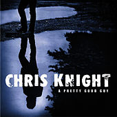 A Pretty Good Guy by Chris Knight