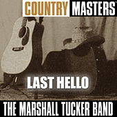 Country Rock Masters: Last Hello by The Marshall Tucker Band