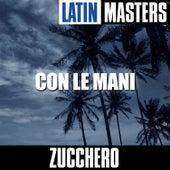 Latin Masters: Con Le Mani by Zucchero