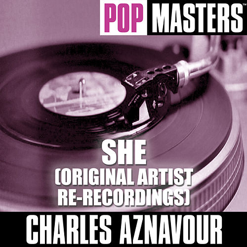 Pop Masters: She (Original Artist Re-Recordings) by Charles Aznavour