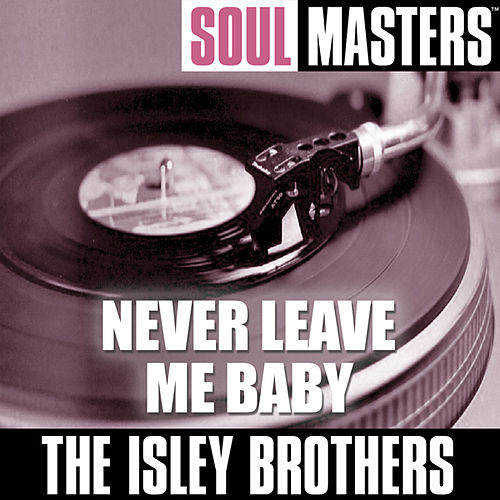 Soul Masters: Never Leave Me Baby (to be split) by The Isley Brothers
