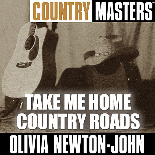 Country Masters: Take Me Home Country Roads by Olivia Newton-John