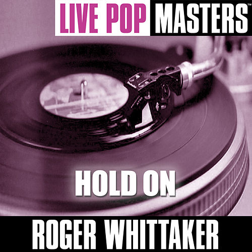 Pop Masters Live: Hold On by Roger Whittaker