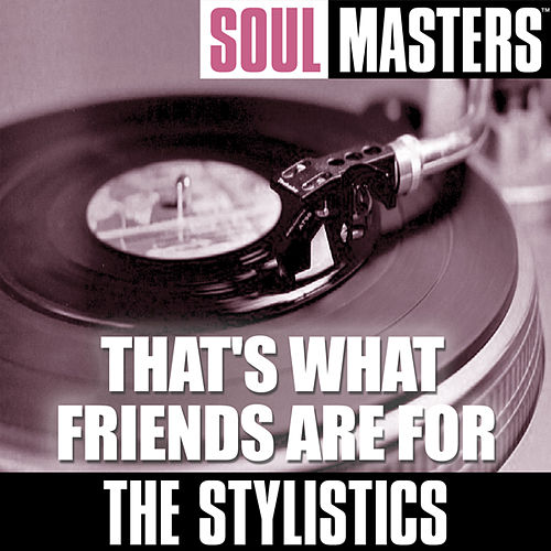 Soul Masters: That's What Friends Are For by The Stylistics