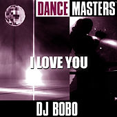Dance Masters: I Love You von DJ Bobo