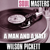 Soul Masters: A Man And A Half by Wilson Pickett