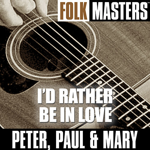 Folk Masters: I?d Rather Be In Love by Peter, Paul and Mary