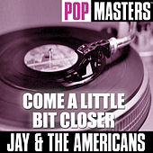Pop Masters: Come a Little Bit Closer by Jay & The Americans