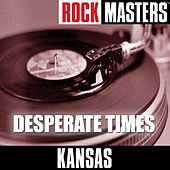 Rock Masters: Desperate Times by Kansas