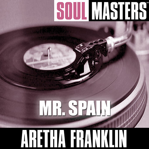 Soul Masters: Mr.Spain by Aretha Franklin