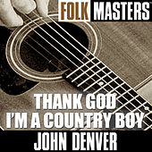 Folk Masters: Thank God I?m A Country Boy by John Denver