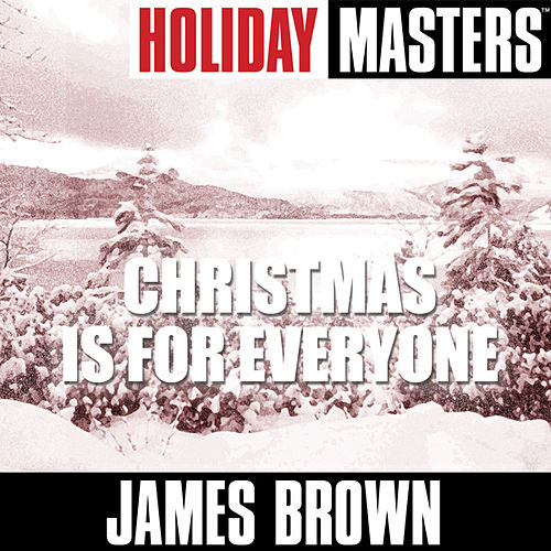 Holiday Masters: Christmas Is for Everyone by James Brown