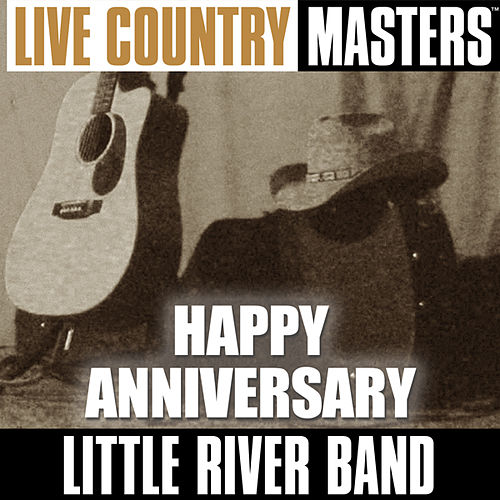Live Country Masters: Happy Anniversary by Little River Band