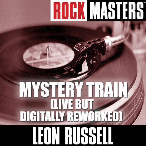 Rock Masters: Mystery Train (Live But Digitally Reworked) by Leon Russell