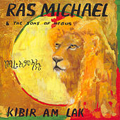 Kibir Am Lak by Ras Michael & The Sons Of Negus