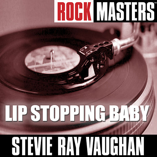 Rock Masters: Lip Stopping Baby by Stevie Ray Vaughan