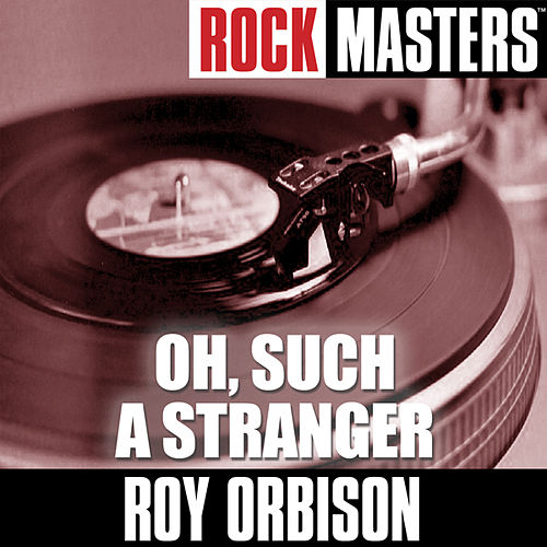 Rock Masters: Oh, Such A Stranger by Roy Orbison