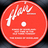 Kings Of Dixieland: Hot Time In The Old Town Tonight by The Kings Of Dixieland