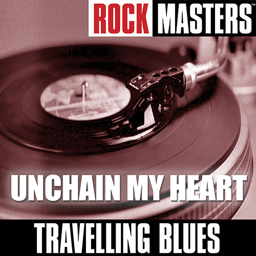 Rock Masters: Unchain My Heart by Travelling Blues