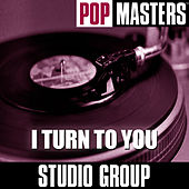 Pop Masters: I Turn To You by Studio Group