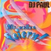 Wir wollen feiern by DJ Paul