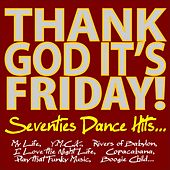 Thank God, It's Friday! Seventies Dance Hits... by Various Artists