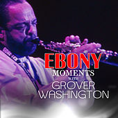 Grover Washington, Jr. Interview with Ebony Moments (Live Interview) by Grover Washington, Jr.