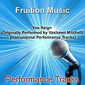You Reign [Originally Performed by Vashawn Mitchell] [Instrumental Performance Tracks] by Fruition Music Inc.