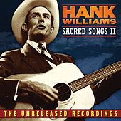 Hank Williams: Sacred Songs II: The Unreleased Recordings by Hank Williams