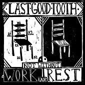 Not Without Work and Rest by Last Good Tooth
