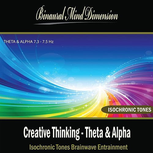 Creative Thinking - Theta & Alpha: Isochronic Tones Brainwave Entrainment by Binaural Mind Dimension