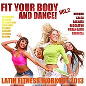 Fit Your Body & Dance!, Vol.2 (Latin Fitness Workout 2013) by Various Artists