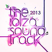 The Ibiza Soundtrack 2013 by Various Artists